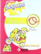 proyecto burbujas, vocal o (educacion infantil de 3 a 6 años) 9788489886780