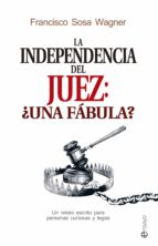 la independencia del juez: ¿una fábula?-francisco sosa wagner-9788490606780