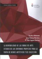 la rentabilidad de las obras de arte: estudio de los entornos propicios para la venta de bienes artisticas y de coleccion-ana vico belmonte-9788490858080
