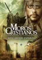 moros y cristianos: la gran aventura de la españa medieval jose javier esparza 9788493210380