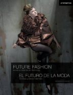 el futuro de la moda = future fashion: tecnologia y nuevos materi ales = innovative materials and technology (bilingue espamol ingles) macarena san martin 9788493640880