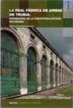 la real fabrica de armas de trubia: patrimonio de la industrializ acion en españa natalia tielve garcia 9788493699680