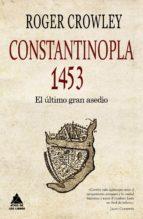 constantinopla. el ultimo gran asedio, 1453-roger crowley-9788493972080