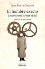 el hombre exacto: ensayo sobre robert musil-jean-pierre cometti-9788494432880