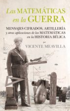 las matematicas en la guerra: mensajes cifrazos, artilleria y otras aplicaciones de las matematicas en la historia belica vicente meavilla 9788494471780