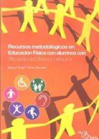 recursos metodologicos en educacion fisica: discapacidad fisica y psiquica miguel angel torres navarro 9788495353580