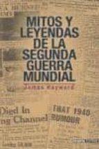 mitos y leyendas de la segunda guerra mundial-james hayward-9788496364080