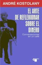 el arte de reflexionar sobre el dinero: conversaciones en un cafe-andre kostolany-9788496529380