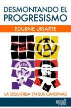 desmontando el progresismo (ebook)-edurne uriarte-9788496729780