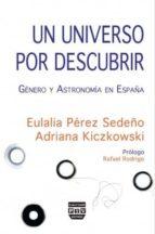 un universo por descubrir: genero y astronomia en españa-eulalia perez sedeño-9788496780880