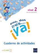uno, dos, tres   ¡ya!, 2. cuaderno de actividades-maria angeles palomino brell-9788496942080