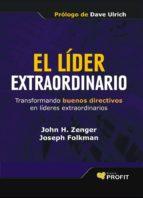 el lider extraordinario: transformando buenos directivos en lider es exraordinarios john h. zenger 9788496998780