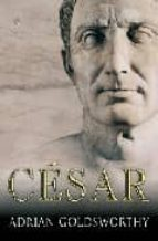 cesar: la biografia definitiva-adrian goldsworthy-9788497346580