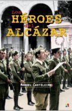 los heroes del alcazar-jose manuel casteleiro villalba-9788497391580