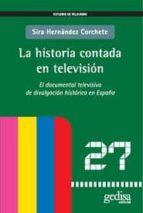 la historia contada en television: el documental televisivo de di vulgacion historica en españa sira hernandez corchete 9788497842280