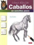 como dibujar caballos en sencillos pasos-eva dutton-9788498743180
