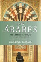 los arabes: del imperio otomano a la actualidad-eugene rogan-9788498921380