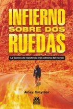 infierno sobre dos ruedas: la carrera de resistencia más extrema del mundo amy snyder 9788499101880