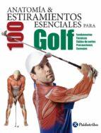 anatomia y 100 estiramientos esenciales para golf guillermo seijas albir 9788499106380