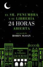 el sr penumbra y su libreria 24 horas abierta-robin sloan-9788499185880