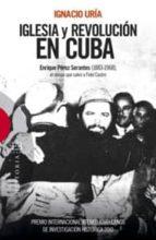 iglesia y revolucion en cuba: enrique perez serantes (1883 1968), el obispo que salvo a fidel castro ignacio uria 9788499200880