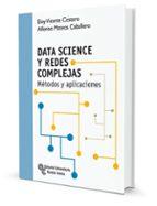 data science y redes complejas: métodos y aplicaciones eloy vicente cestero alfonso mateos caballero 9788499612980