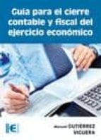 guia para el cierre contable y fiscal del ejercicio economico manuel gutierrez viguera 9788499642680