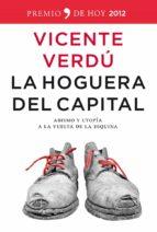 (pe) la hoguera del capital: abismo y utopia a la vuelta de la (premio de hoy 2012)-vicente verdu-9788499980980