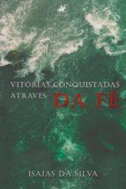 vitórias conquistadas através da fé (ebook) isaias da silva 9788554540180