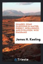 El libro de Quaero. some questions in matter, energy, intelligence, and evolution. with diagrams autor JAMES H. KEELING TXT!