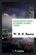 El libro de Demonstrations in greek iambic verse autor W. H. D. ROUSE EPUB!