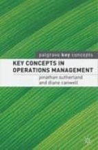 key concepts in operations management-jonathan sutherland-diane canwell-9781403915290