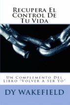 """recupera el control de tu vida: un complemento del libro """"volver a ser yo"""" (ebook)-dy wakefield-9781507167090"""