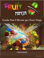 guida non ufficiale per fruit ninja (ebook)-9781507168790