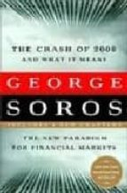 crash of 2008 and what it means: the new paradigm for financial m arkets-george soros-9781586486990