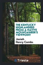 El libro de The kentucky highlanders from a native mountaineers viewpoint autor JOSIAH HENRY COMBS EPUB!