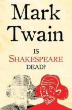 is shakespeare dead? mark twain 9781847495990