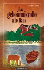 das geheimnisvolle alte haus (ebook) elisabeth loritz 9783990039090