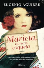 marieta, no seas coqueta (ebook)-eugenio aguirre-9786070725890