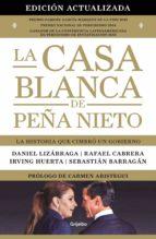 la casa blanca de peña nieto (edición actualizada) (ebook) daniel lizarraga rafael cabrera irving huerta 9786073173490