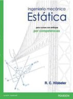 ingeniería mecánica estática, para cursos con enfoque por compete ncias r.c. hibbeler 9786073225090