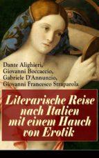 literarische reise nach italien mit einem hauch von erotik (vollständige deutsche ausgabe) (ebook) dante alighieri giovanni boccaccio giovanni francesco straparola 9788026830290