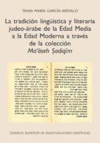 la tradición lingüística y literaria judeo-árabe de la edad media a la edad moderna a través de la colección ma'aseh sadiqim (ebook)-tania maria garcia arevalo-9788400101190