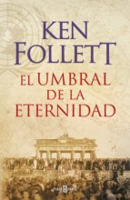 el umbral de la eternidad (the century 3) (ebook)-ken follett-9788401343490