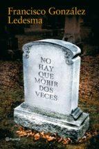 no hay que morir dos veces-francisco gonzalez ledesma-9788408085690