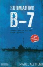 submarino b-7: buena gente en una mala guerra-miguel aceytuno-9788415074090
