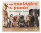 zoologico de punto: proyectos para tejer 25 animales, desde lobos , osos, leones, cebras y pandas hasta canguros, focas y camellos sally muir joanna osborne 9788415317890