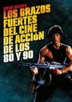 los brazos fuertes del cine de accion de los 80 y 90-diego arjona-9788415405290