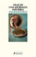 atlas de una añoranza imposible (ebook)-anuradha roy-9788415470090