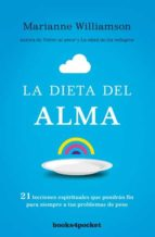 la dieta del alma: 21 lecciones espirituales que pondran fin para siempre a tus problemas de peso marianne williamson 9788415870890
